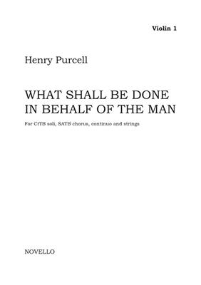 Henry Purcell: What Shall Be Done In Behalf Of The Man: Mixed Choir