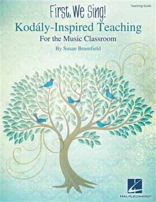 First, We Sing! Kodály-Inspired Teaching