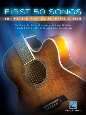 First 50 Songs You Should Play on Acoustic Guitar: Guitar