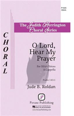 Jude Roldan: O Lord, Hear My Prayer: SSAA