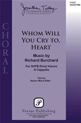 Richard Burchard: Whom Will You Cry To, Heart: SATB