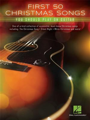 First 50 Christmas Songs You Should Play on Guitar: Guitar