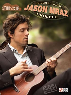 Jason Mraz: Jason Mraz: Strum & Sing Ukulele: Ukulele