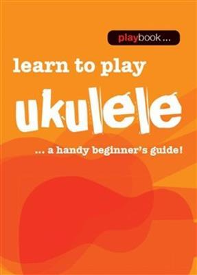 Playbook: Learn To Play Ukulele: Ukulele